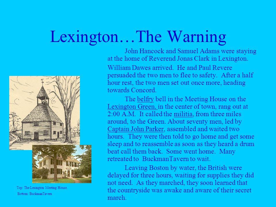 Lexington…The Warning John Hancock and Samuel Adams were staying at the home of Reverend Jonas Clark in Lexington.