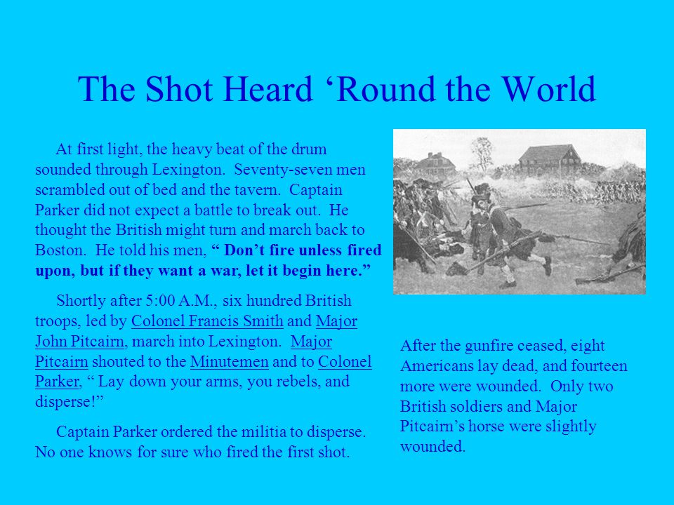 The Shot Heard 'Round the World At first light, the heavy beat of the drum sounded through Lexington.