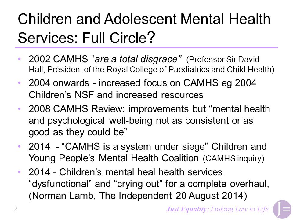 "Children and Adolescent Mental Health Services: Full Circle ? 2002 CAMHS ""are a total disgrace"" (Professor Sir David Hall, President of the Royal Coll"