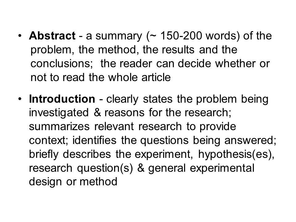 Abstract - a summary (~ 150-200 words) of the problem, the method, the results and the conclusions; the reader can decide whether or not to read the w