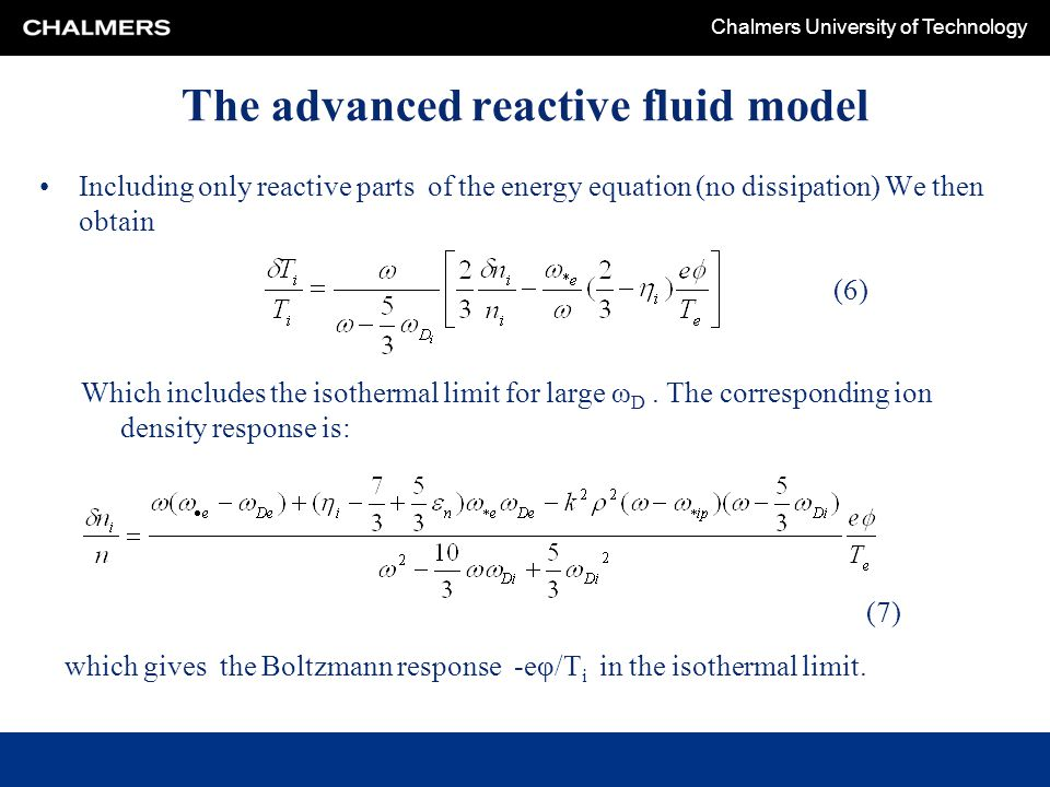 Chalmers University of Technology The advanced reactive fluid model Including only reactive parts of the energy equation (no dissipation) We then obtain Which includes the isothermal limit for large ω D.