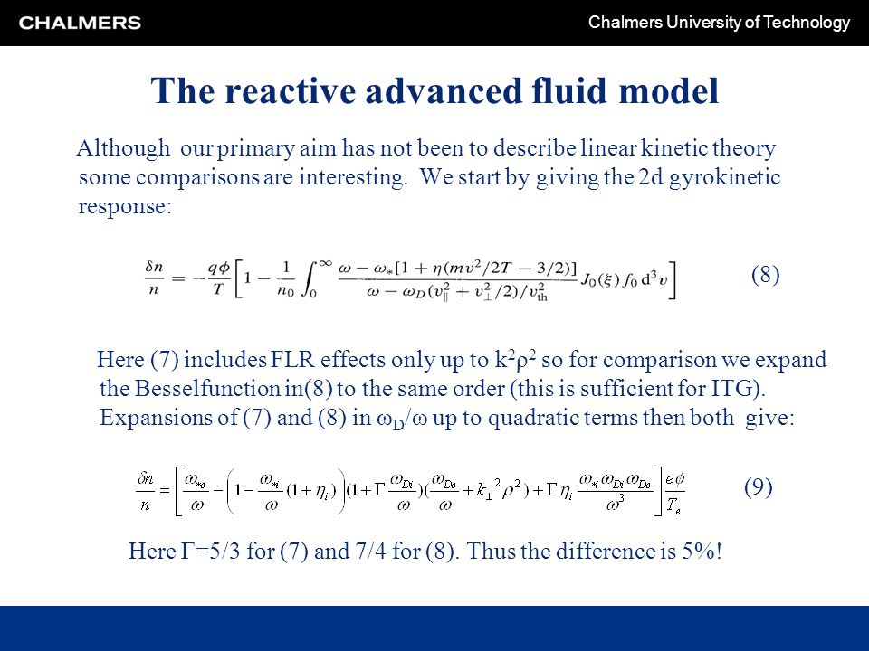 Chalmers University of Technology The reactive advanced fluid model Although our primary aim has not been to describe linear kinetic theory some comparisons are interesting.