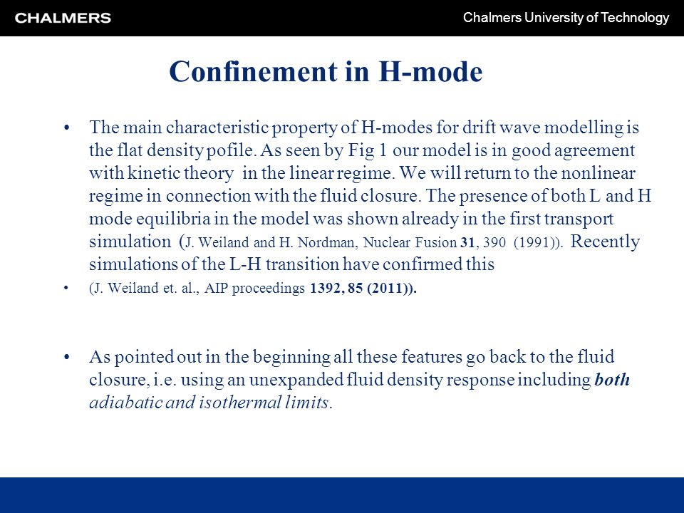 Chalmers University of Technology Confinement in H-mode The main characteristic property of H-modes for drift wave modelling is the flat density pofil