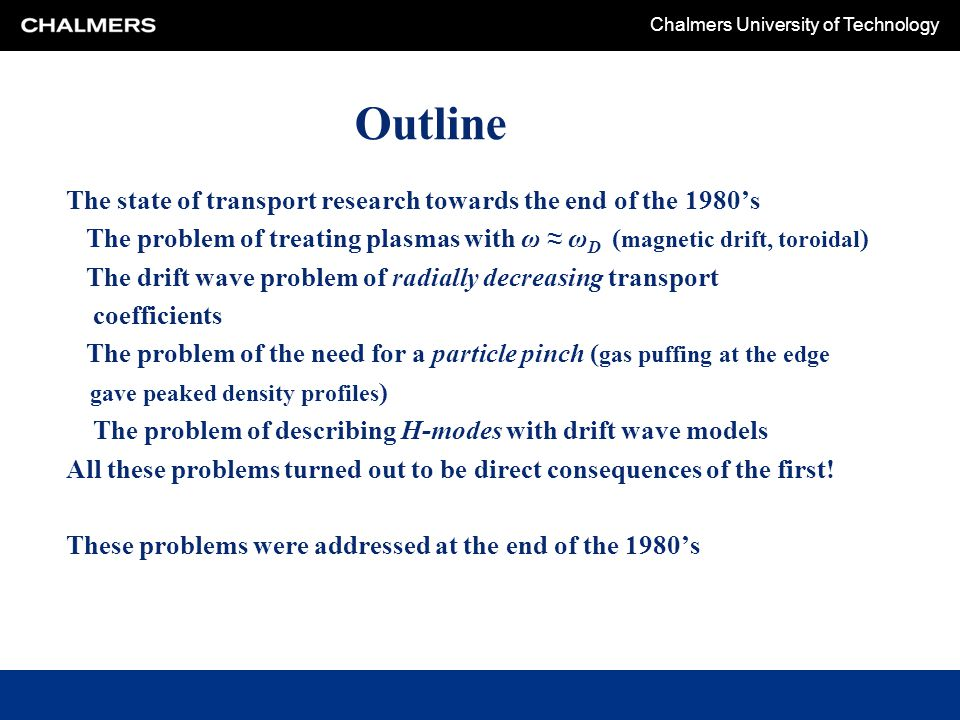 Chalmers University of Technology Outline The state of transport research towards the end of the 1980's The problem of treating plasmas with ω ≈ ω D (