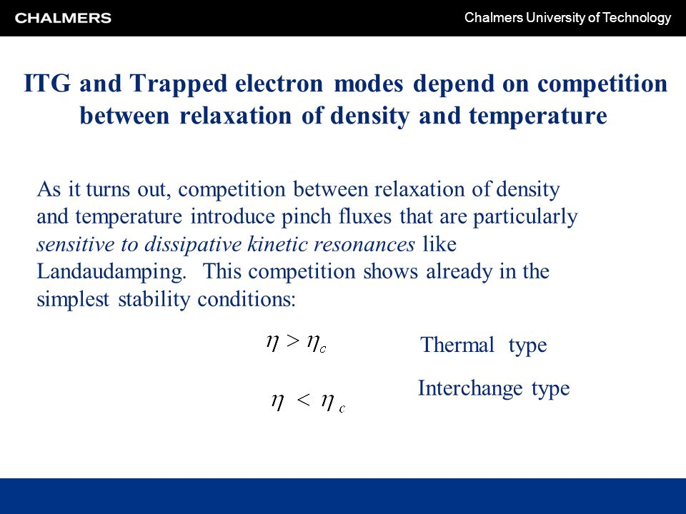 Chalmers University of Technology ITG and Trapped electron modes depend on competition between relaxation of density and temperature As it turns out,