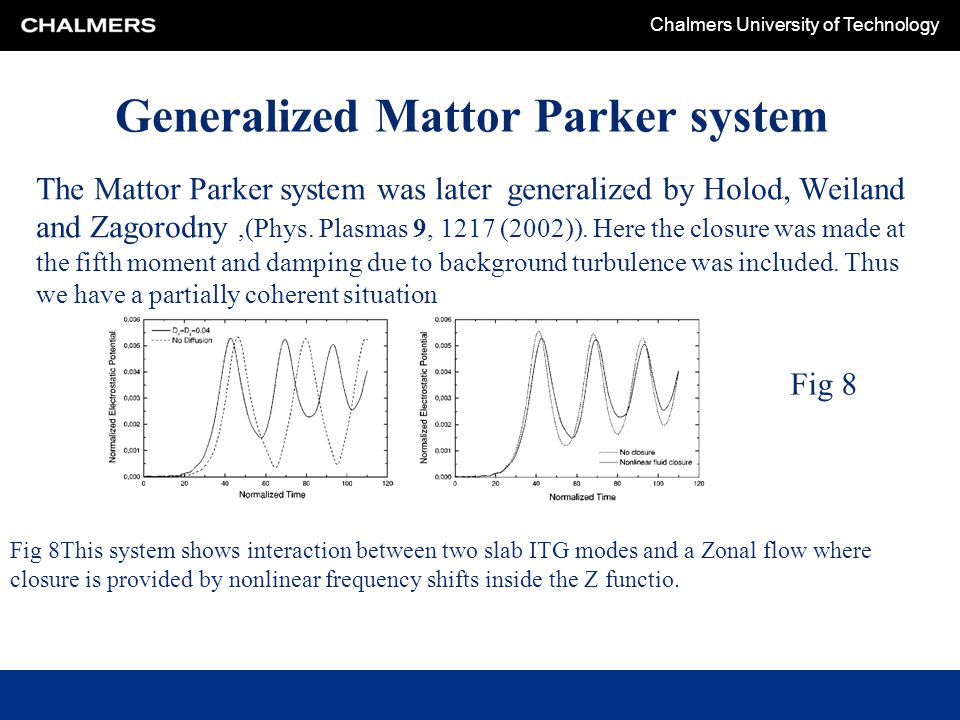 Chalmers University of Technology Generalized Mattor Parker system The Mattor Parker system was later generalized by Holod, Weiland and Zagorodny,(Phy