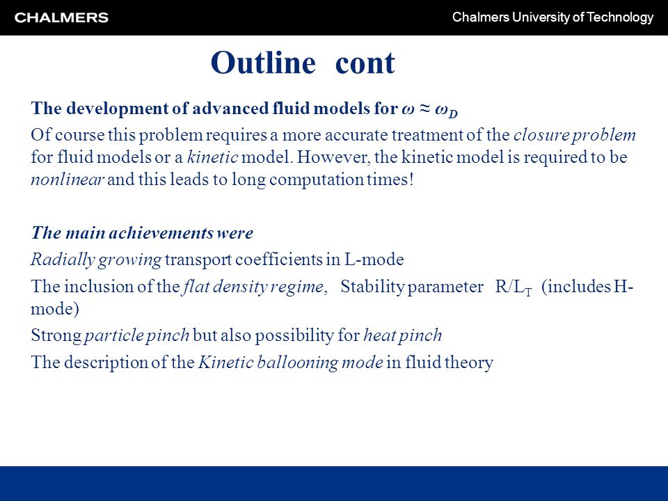 Chalmers University of Technology Outline cont The development of advanced fluid models for ω ≈ ω D Of course this problem requires a more accurate treatment of the closure problem for fluid models or a kinetic model.