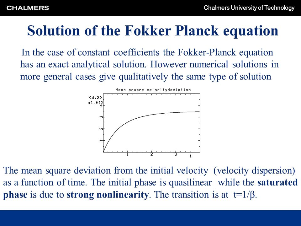 Chalmers University of Technology Solution of the Fokker Planck equation In the case of constant coefficients the Fokker-Planck equation has an exact