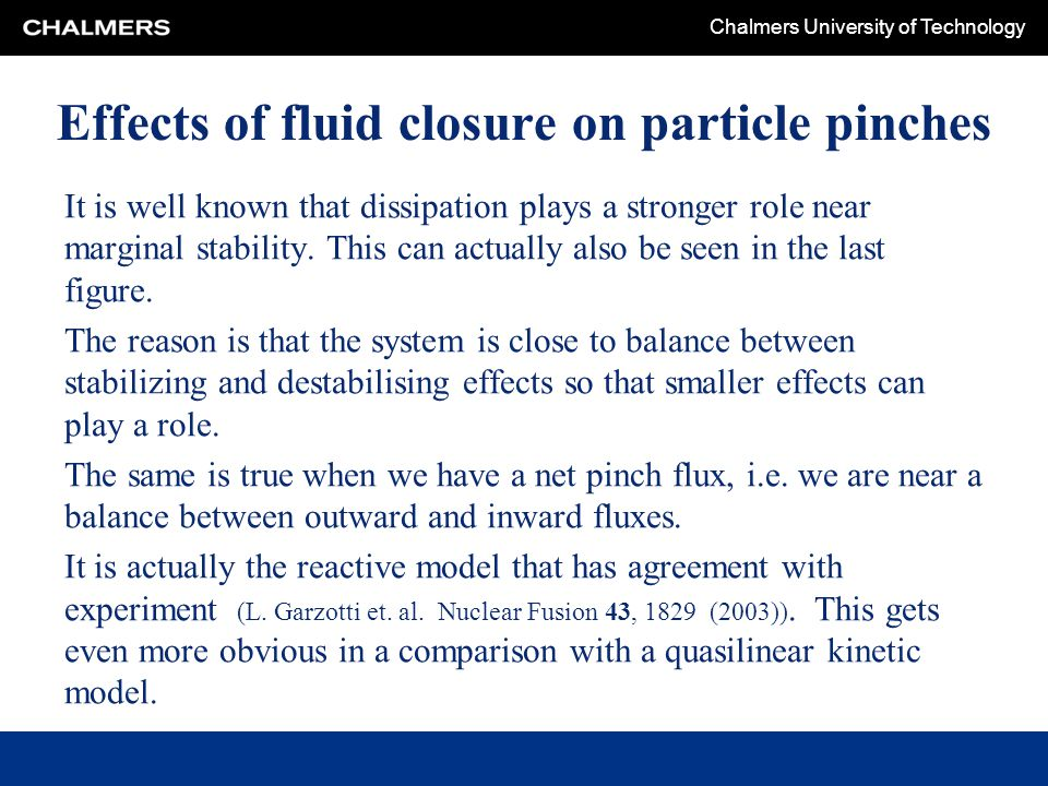 Chalmers University of Technology Effects of fluid closure on particle pinches It is well known that dissipation plays a stronger role near marginal stability.