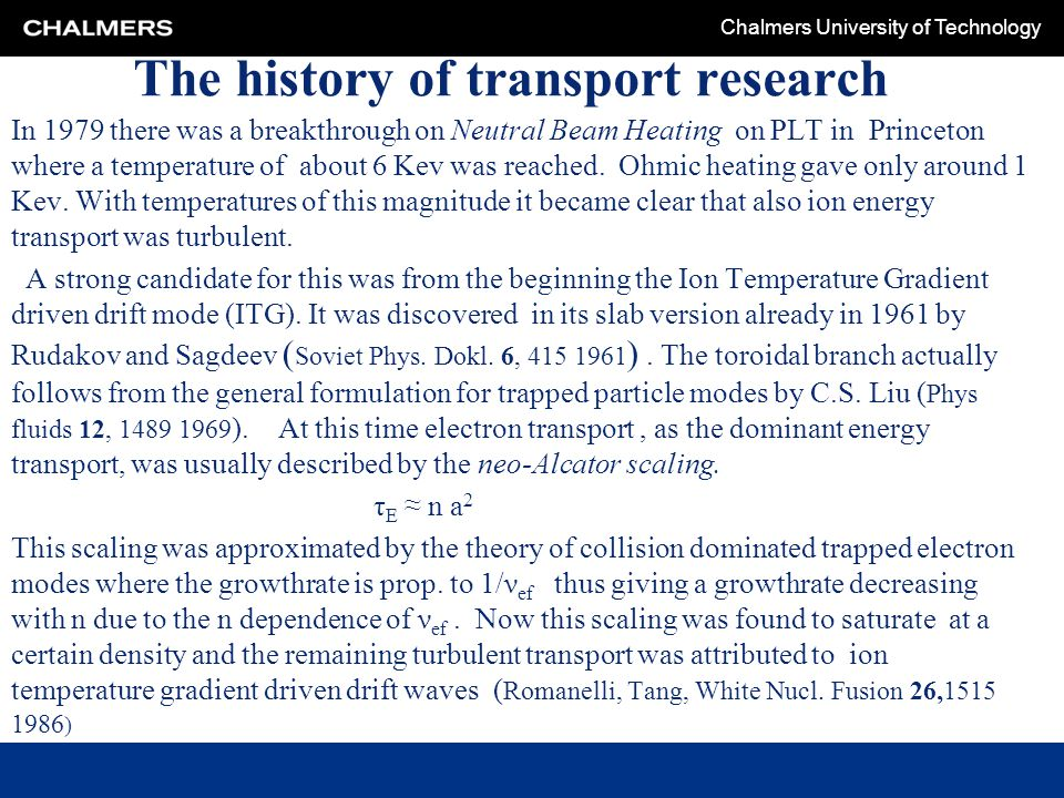 Chalmers University of Technology The history of transport research In 1979 there was a breakthrough on Neutral Beam Heating on PLT in Princeton where