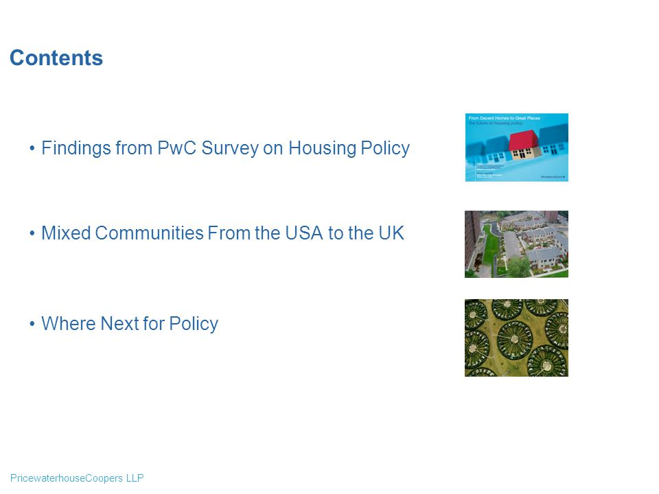 PricewaterhouseCoopers LLP Contents Findings from PwC Survey on Housing Policy Mixed Communities From the USA to the UK Where Next for Policy