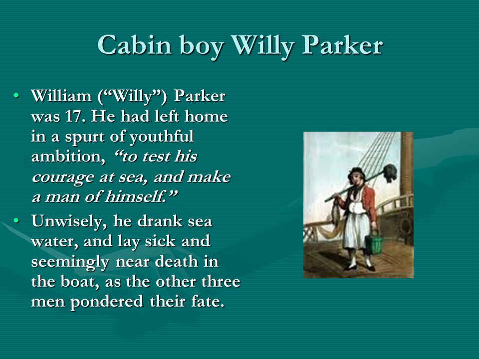 Cabin boy Willy Parker William ( Willy ) Parker was 17.