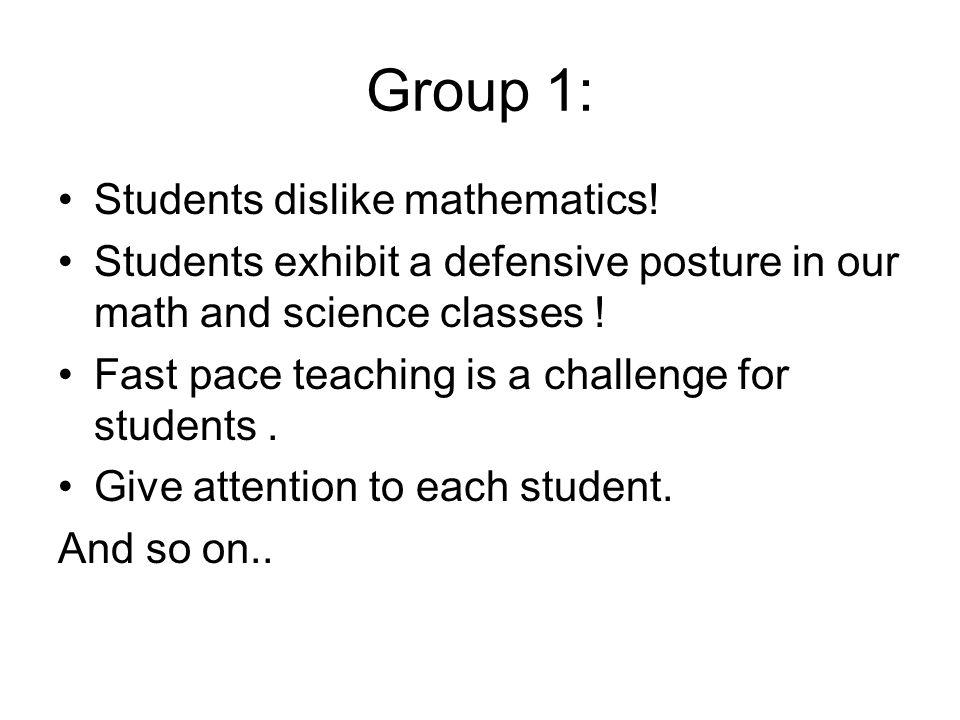 Group 1: Students dislike mathematics.