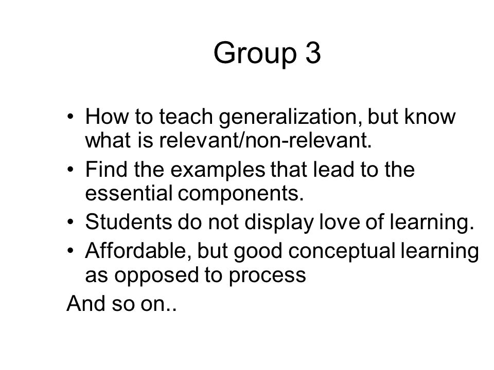 Group 3 How to teach generalization, but know what is relevant/non-relevant.