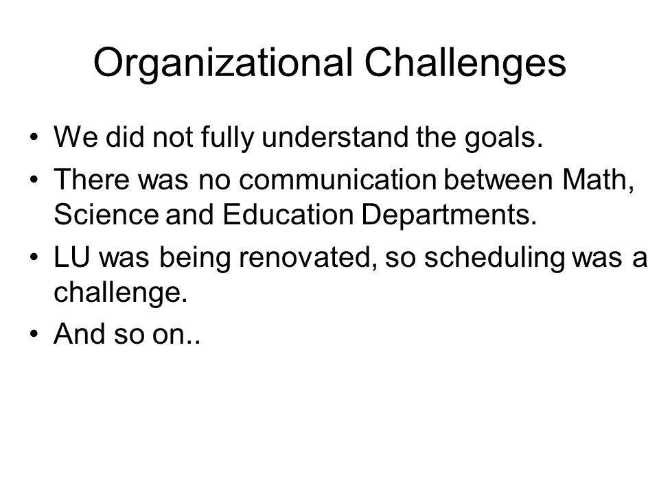 Organizational Challenges We did not fully understand the goals.