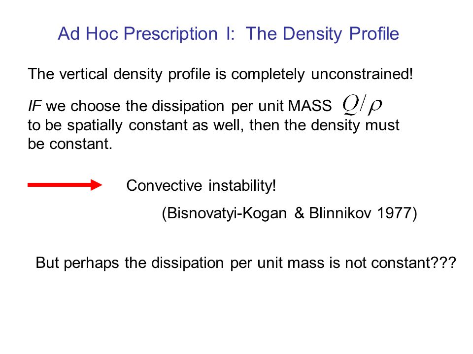 Ad Hoc Prescription I: The Density Profile IF we choose the dissipation per unit MASS to be spatially constant as well, then the density must be const
