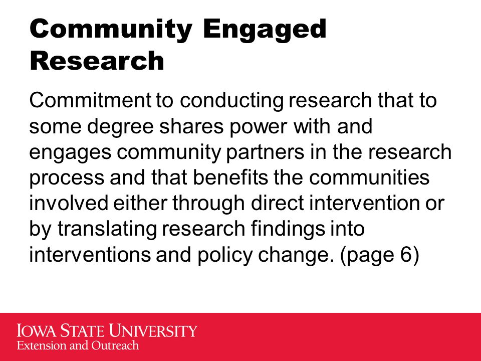 Community Engaged Research Commitment to conducting research that to some degree shares power with and engages community partners in the research proc
