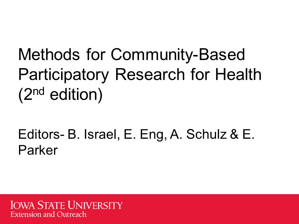 Methods for Community-Based Participatory Research for Health (2 nd edition) Editors- B. Israel, E. Eng, A. Schulz & E. Parker
