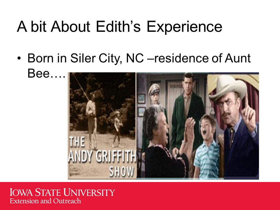 A bit About Edith's Experience Born in Siler City, NC –residence of Aunt Bee….