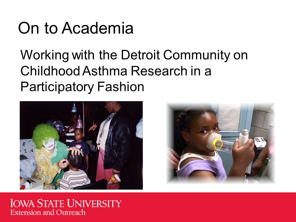 On to Academia Working with the Detroit Community on Childhood Asthma Research in a Participatory Fashion