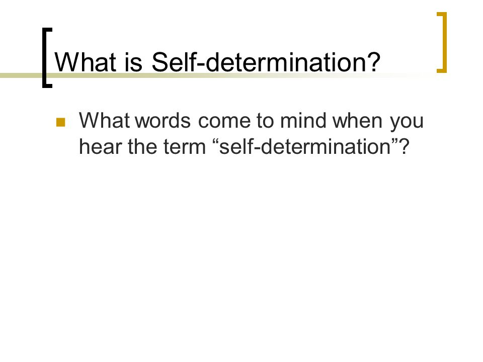 What is Self-determination? What words come to mind when you hear the term self-determination ?