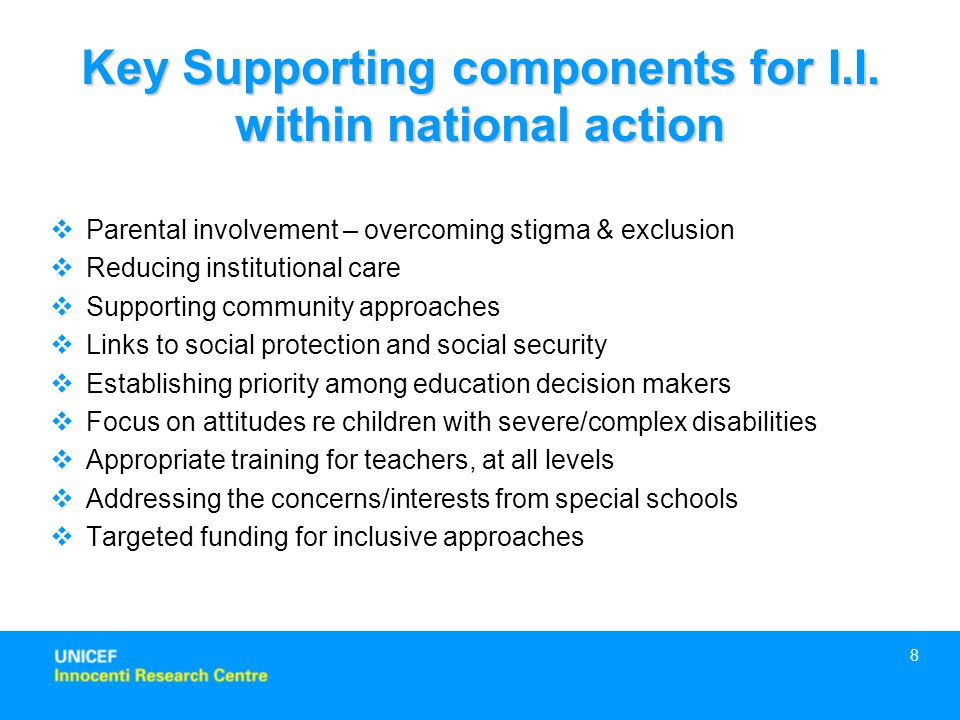 8  Parental involvement – overcoming stigma & exclusion  Reducing institutional care  Supporting community approaches  Links to social protection