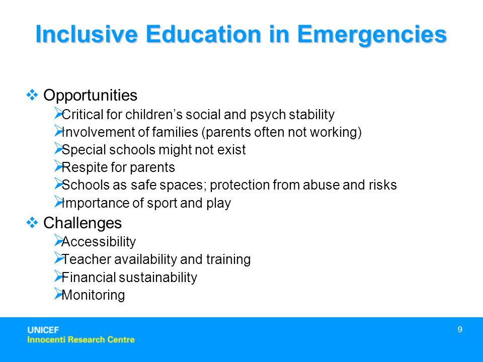 9  Opportunities  Critical for children's social and psych stability  Involvement of families (parents often not working)  Special schools might n