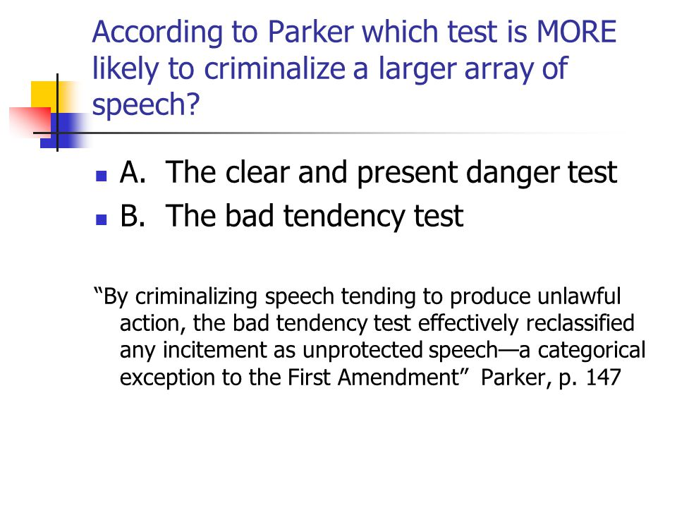 According to Parker which test is MORE likely to criminalize a larger array of speech.