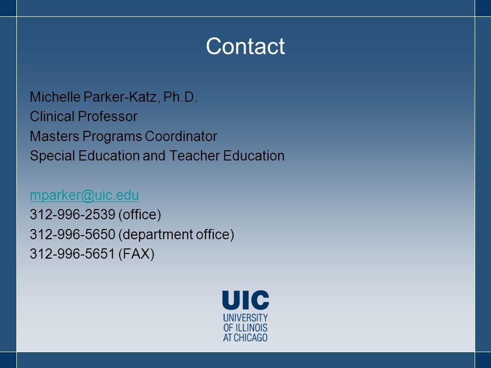Contact Michelle Parker-Katz, Ph.D. Clinical Professor Masters Programs Coordinator Special Education and Teacher Education mparker@uic.edu 312-996-25