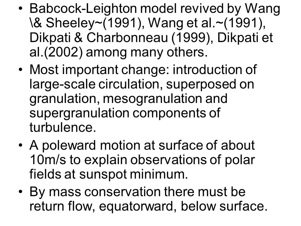 Babcock-Leighton model revived by Wang \& Sheeley~(1991), Wang et al.~(1991), Dikpati & Charbonneau (1999), Dikpati et al.(2002) among many others. Mo