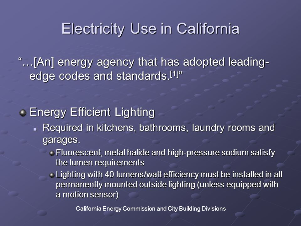 Electricity Use in California …[An] energy agency that has adopted leading- edge codes and standards.