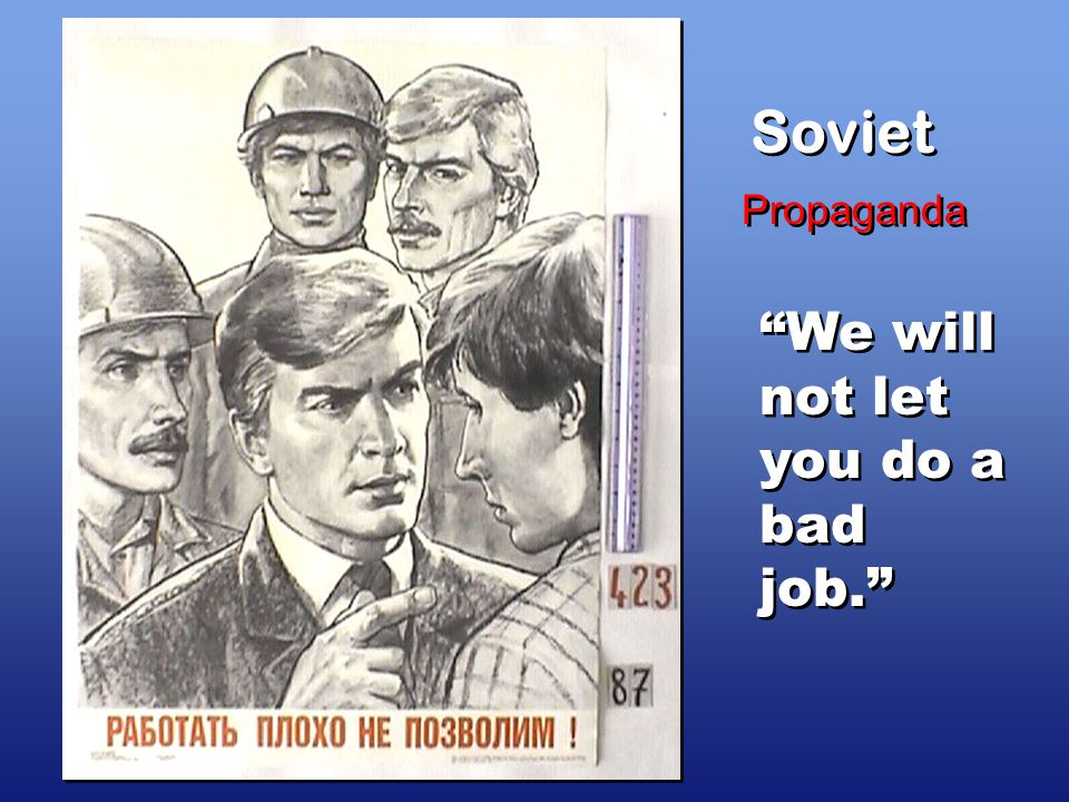 Soviet Propaganda We will not let you do a bad job.