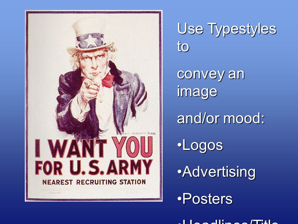 Use Typestyles to convey an image and/or mood: LogosAdvertisingPosters Headlines/Title s