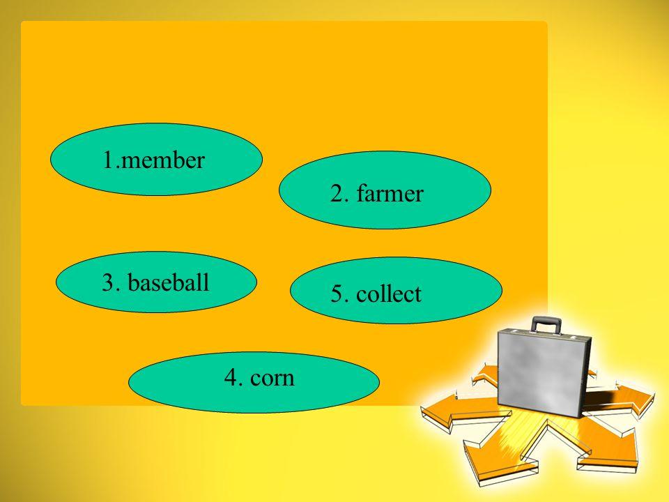 2. farmer 1.member 3. baseball 5. collect 4. corn