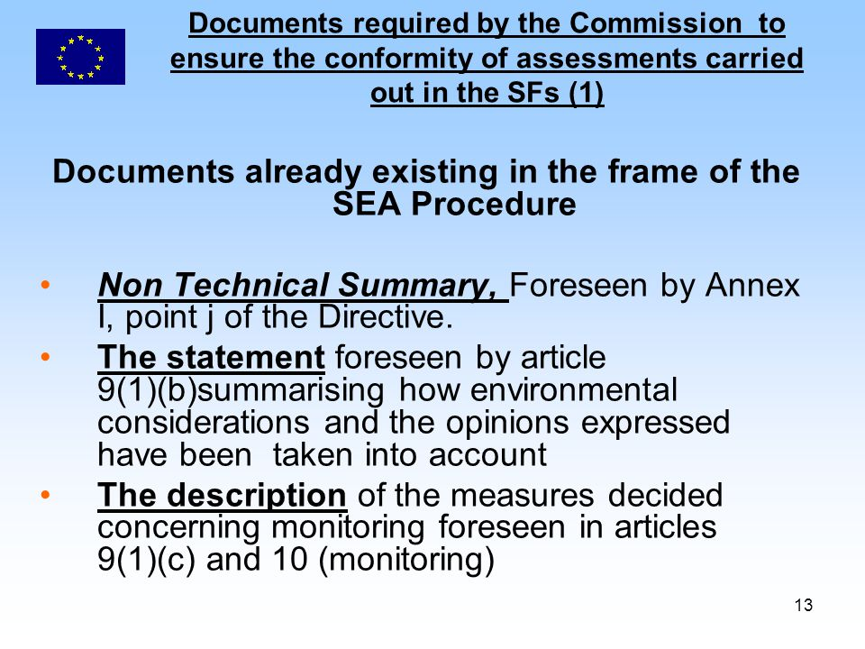 13 Documents required by the Commission to ensure the conformity of assessments carried out in the SFs (1) Documents already existing in the frame of the SEA Procedure Non Technical Summary, Foreseen by Annex I, point j of the Directive.