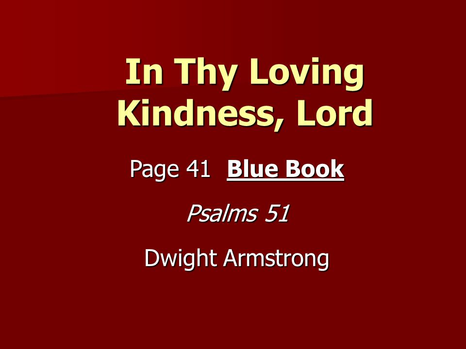 In Thy Loving Kindness, Lord Page 41 Blue Book Psalms 51 Dwight Armstrong