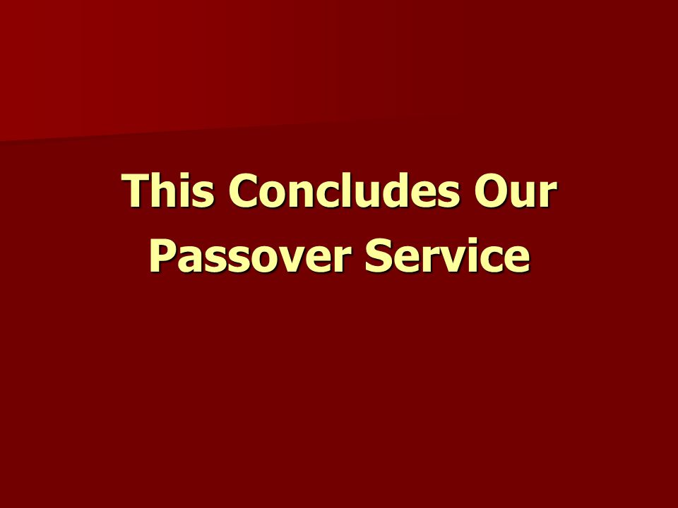 This Concludes Our Passover Service