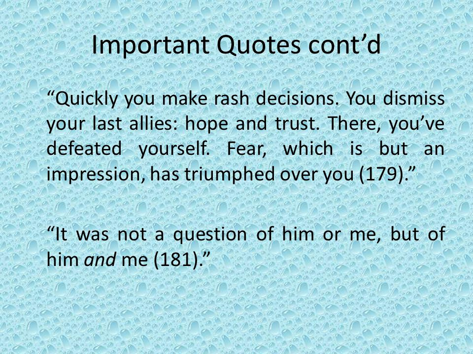 """Important Quotes cont'd """"Quickly you make rash decisions. You dismiss your last allies: hope and trust. There, you've defeated yourself. Fear, which i"""