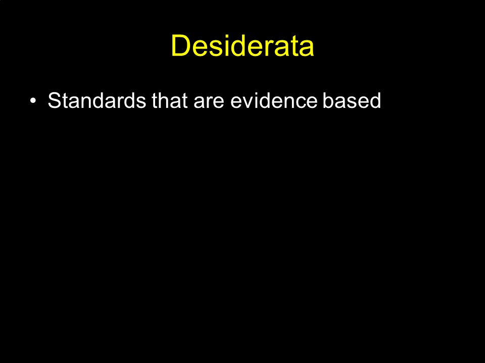 Desiderata Standards that are evidence based
