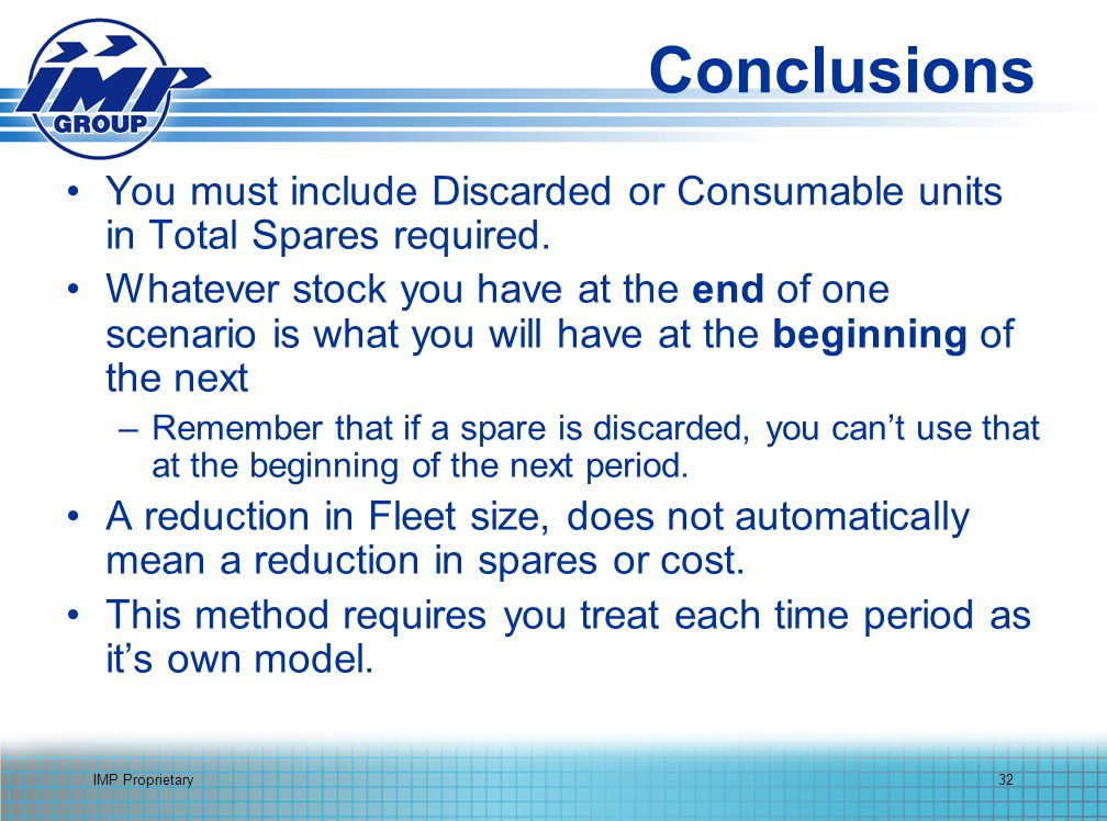 IMP Proprietary32 Conclusions You must include Discarded or Consumable units in Total Spares required.