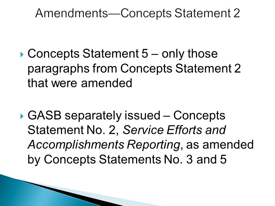  Concepts Statement 5 – only those paragraphs from Concepts Statement 2 that were amended  GASB separately issued – Concepts Statement No.