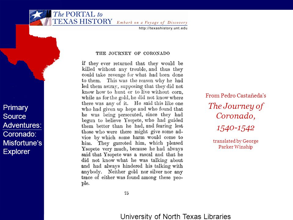 University of North Texas Libraries Primary Source Adventures: Coronado: Misfortune's Explorer From Pedro Castañeda's The Journey of Coronado, 1540-1542 translated by George Parker Winship