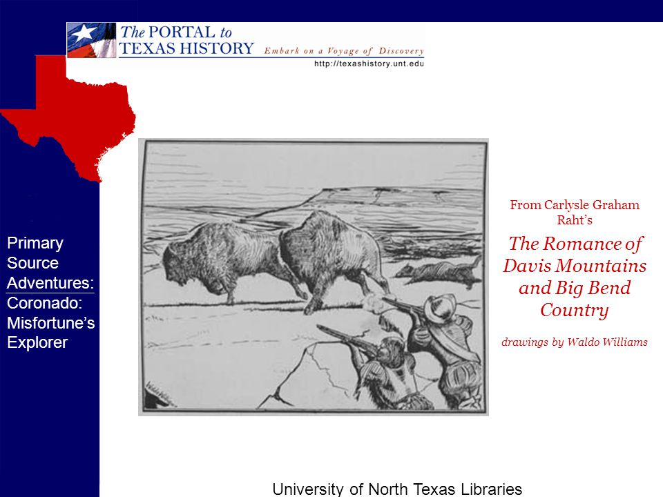University of North Texas Libraries From Carlysle Graham Raht's The Romance of Davis Mountains and Big Bend Country drawings by Waldo Williams Primary Source Adventures: Coronado: Misfortune's Explorer