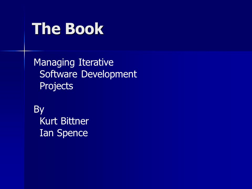 The Book Managing Iterative Software Development Projects By Kurt Bittner Ian Spence