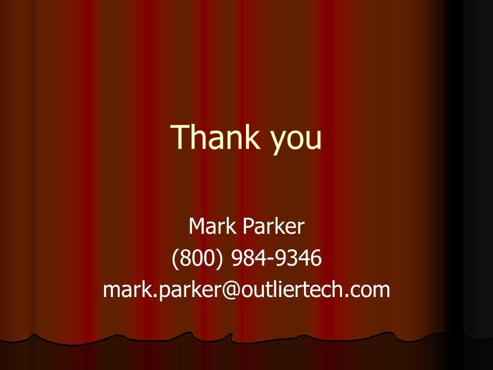 Thank you Mark Parker (800) 984-9346 mark.parker@outliertech.com