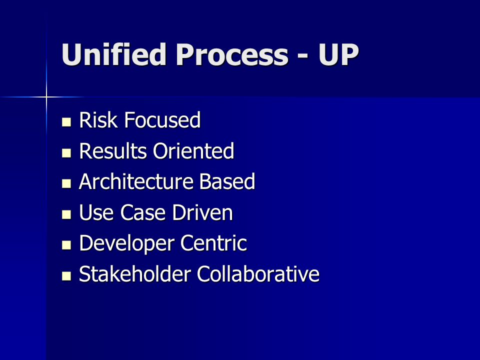 Unified Process - UP Risk Focused Risk Focused Results Oriented Results Oriented Architecture Based Architecture Based Use Case Driven Use Case Driven