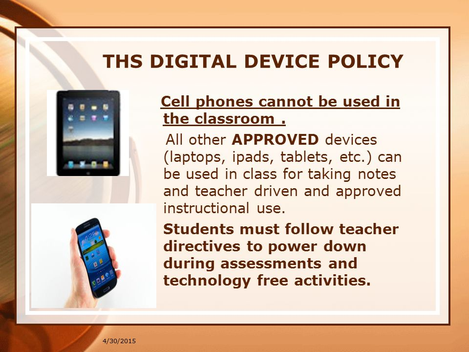 THS DIGITAL DEVICE POLICY Cell phones cannot be used in the classroom.