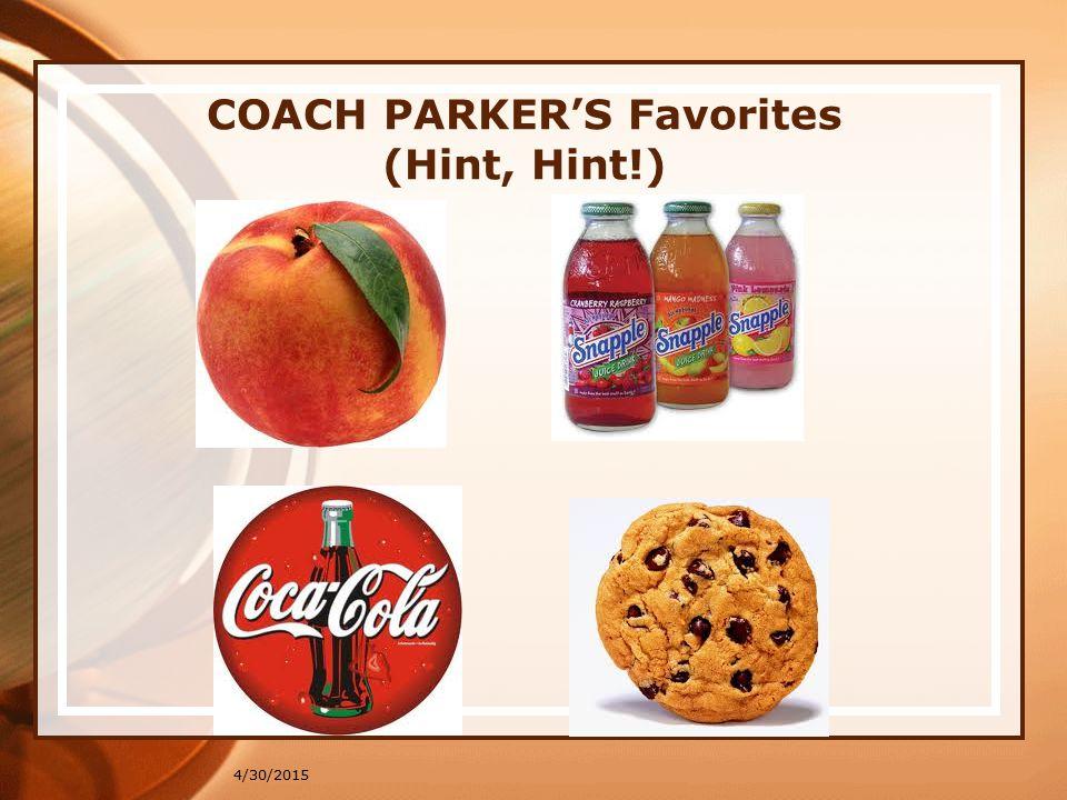 COACH PARKER'S Favorites (Hint, Hint!) 4/30/2015