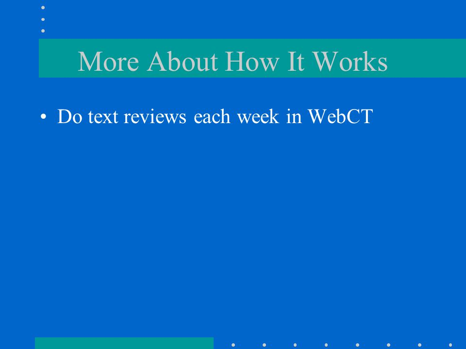 More About How It Works Do text reviews each week in WebCT