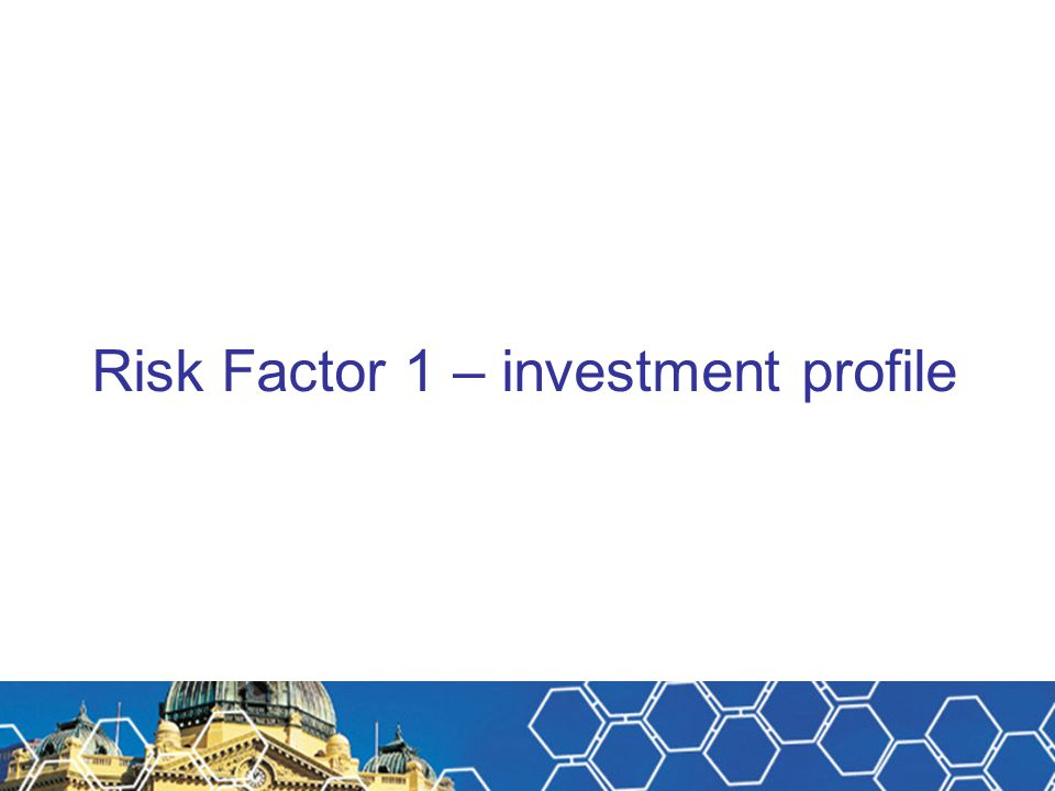 Risk Factor 1 – investment profile